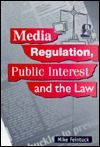 Media Regulation, Public Interest and the Law  by  Mike Feintuck