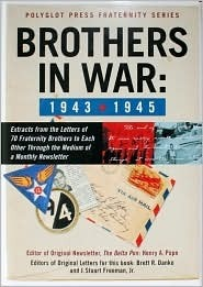 Brothers in War: Extracts from the Letters of 73 Fraternity Brothers to Each Other Through the Medium of a Monthly Newsletter October, 1943 , December 1945 J. Stuart Freeman Jr.
