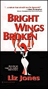 Bright Wings Broken  by  Liz Jones