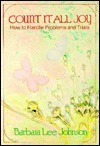 Count It All Joy: How to Handle Problems and Trials  by  Barbara Lee Johnson