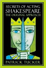 Secrets of Acting Shakespeare: The Original Approach  by  Patrick Tucker
