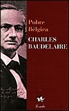 Pobre Belgica  by  Charles Baudelaire