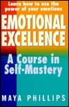 Emotional Excellence: A Course in Self-Mastery  by  Maya Phillips