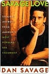 Savage Love: Straight Answers from Americas Most Popular Sex Columnist  by  Dan Savage