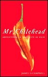 Mr. Chilehead: Adventures in the Taste of Pain James D. Campbell