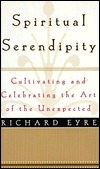 Spiritual Serendipity: Cultivating and Celebrating the Art of the Unexpected Richard Eyre