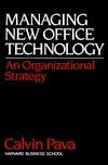 Managing New Office Technology: An Organizational Strategy  by  Calvin H. Pava