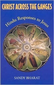 Christ Across the Ganges: Hindu Responses to Jesus Sandy Bharat