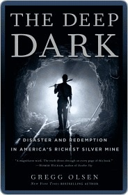 The Deep Dark: Disaster and Redemption in Americas Richest Silver Mine Gregg Olsen