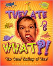 They Ate What?!: The Weird History of Food  by  Richard Platt