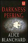 Darkness Peering  by  Alice Blanchard