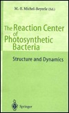 Reaction Center of Photosynthetic Bacteria: Structure and Dynamics M. E. Michel-Beyerle