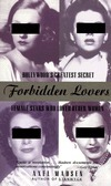 Forbidden Lovers: Hollywoods Greatest Secret-Female Stars Who Loved Other Women  by  Axel Madsen