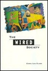 The Wired Society  by  Carol Clark Powell