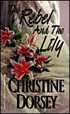 The Rebel and the Lily (Renegade, Rebel and Rogue, #2) Christine Dorsey