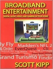 Broadband Entertainment: Digital Audio, Video and Gaming in Your Home  by  Scott Kipp