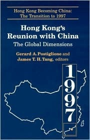 Hong Kongs Reunion with China: The Global Dimensions: The Global Dimensions Gerald A. Postiglione