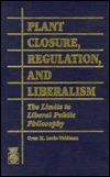 Plant Closure, Regulation, and Liberalism: The Limits to Liberal Public Philosophy  by  Oren M. Levin-Waldman
