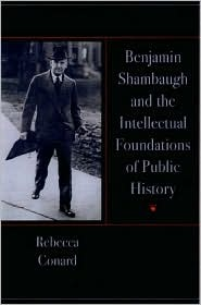 Benjamin Shambaugh and the Intellectual Foundations of Public Hisory Rebecca Conard
