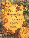 Fruits, Vegetables, and Berries: An Arrangers Guide  by  Kally Ellis