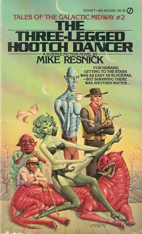 The Three Legged Hootch Dancer (Tales of the Galactic Midway, #2) Mike Resnick