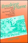Breaking Frame: Technology and the Visual Arts in the Nineteenth Century  by  Julie Wosk
