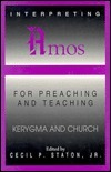 Interpreting Amos for Preaching and Teaching  by  Cecil P. Staton Jr.