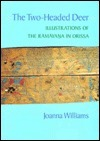 The Two-Headed Deer: Illustrations of the Ramayana in Orissa Joanna Williams