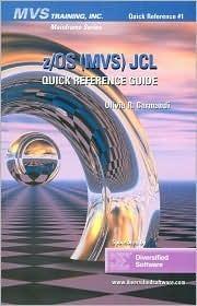 z/OS (MVS) JCL Quick Reference Guide (MVS Training, Inc. Mainframe Series) Olivia R. Carmandi