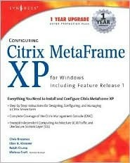 Configuring Citrix Metaframe XP for Windows, Including Feature Release 1 [With CDROM]  by  Chris Broomes