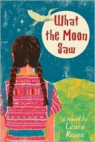 What the Moon Saw Laura Resau