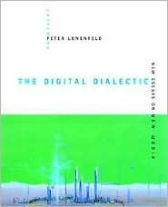 The Digital Dialectic: New Essays on New Media  by  Peter Lunenfeld