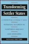 Transforming Settler States: Communal Conflict and Internal Security in Northern Ireland and Zimbabwe Ronald Weitzer