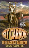 Kit Carson: The Colonels Daughter (Leisure Western Series , No 1)  by  Doug Hawkins