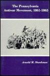 The Pennsylvania Antiwar Movement, 1861 1865 Arnold M. Shankman