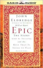 Epic: The Story God Is Telling and the Role That Is Yours to Play  by  John Eldredge