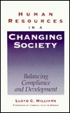 Human Resources in a Changing Society: Balancing Compliance and Development  by  Lloyd C. Williams