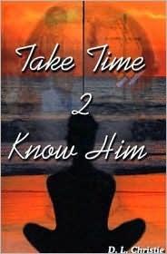 Take Time 2 Know Him D.L. Christie