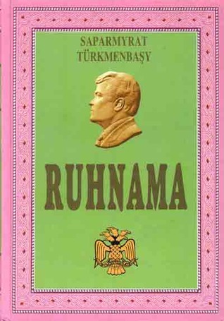 Ruhnama: Reflections on the Spiritual Values of the Turkmen  by  Saparmurat Niyazov