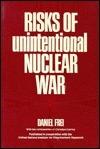 Risks of Unintentional Nuclear War  by  Daniel Frei