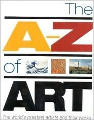 The A-Z of Art: The Worlds Greatest and Most Popular Artists and Their Works  by  Nicola Hodge