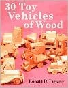 30 Toy Vehicles of Wood  by  Ronald D. Tarjany
