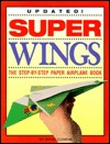 Super Wings: The Step-By-Step Paper Airplane Book Peter Clemens