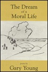 The Dream of a Moral Life Gary Young
