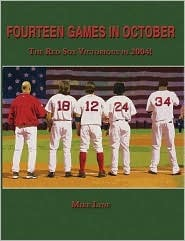 Fourteen Games in October: The Red Sox Victorious in 2004!  by  Mike Lyne