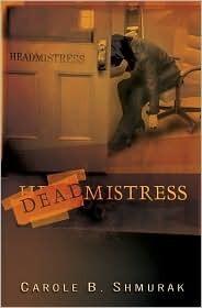 Deadmistress  by  Carole B. Shmurak