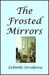 The Frosted Mirrors  by  Lidmila Sovakova