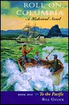 Roll On, Columbia: To the Pacific : A Historical Novel (To the Pacific/Bill Gulick, Bk 1)  by  Bill Gulick