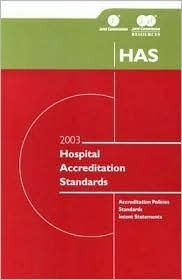2003 Hospital Accreditation Standards Accreditation Policies Standards Intent  by  Joint Commission on Accreditation of Healthcare Organizations