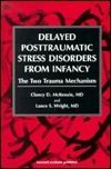 Delayed Posttraumatic Stress Disorders From Infancy: The Two Trauma Mechanism  by  Clancy D. McKenzie
